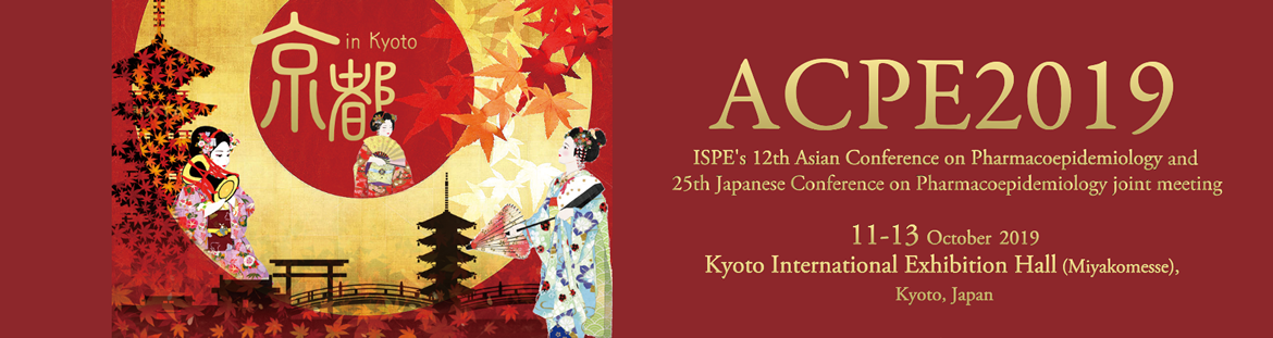ACPE2019 ISPE's 12th Asian Conference on Pharmacoepidemiology October 11-13, 2019 Kyoto International Exhibition Hall (Miyakomesse), Kyoto, Japan